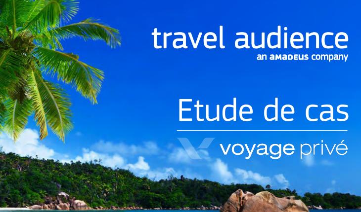 Etude de cas Travel audience et Voyage prive